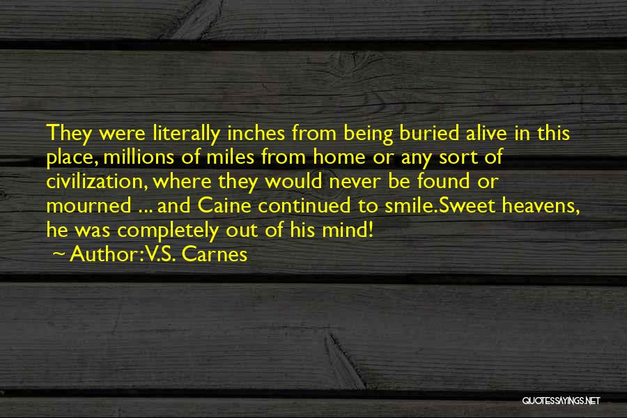 Buried Alive Quotes By V.S. Carnes