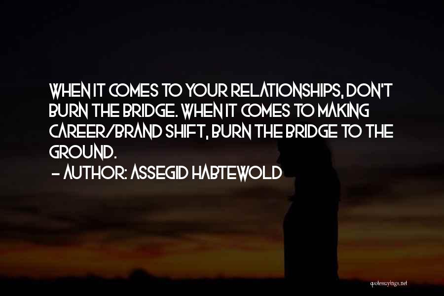 Burn A Bridge Quotes By Assegid Habtewold