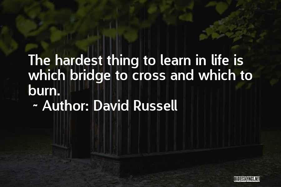 Burn A Bridge Quotes By David Russell