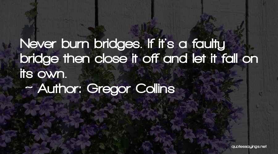 Burn A Bridge Quotes By Gregor Collins
