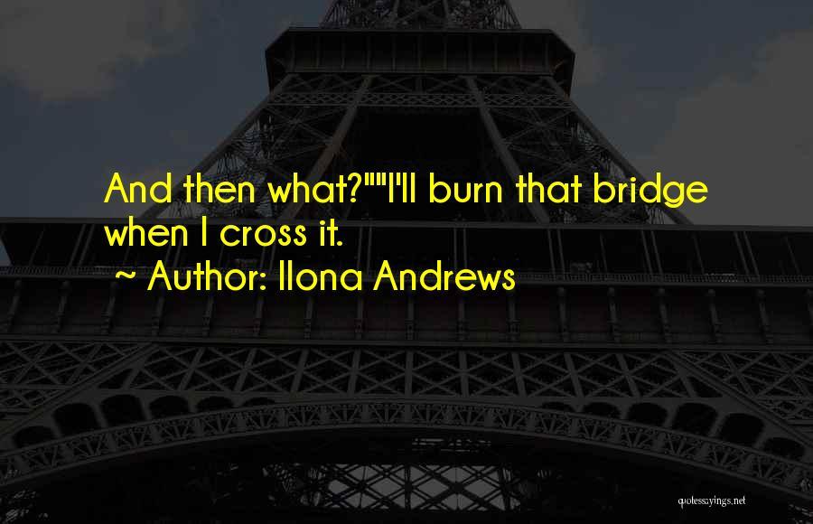 Burn A Bridge Quotes By Ilona Andrews