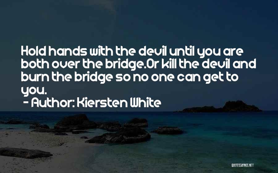Burn A Bridge Quotes By Kiersten White