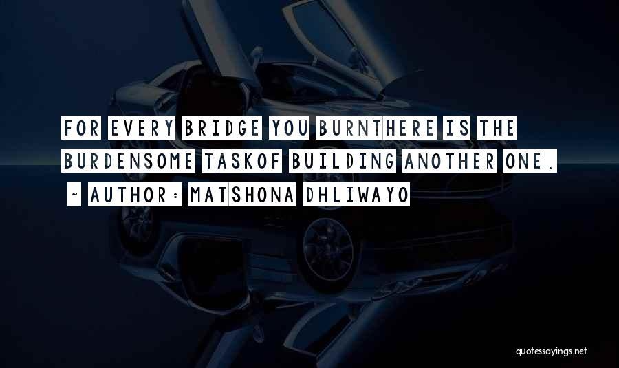 Burn A Bridge Quotes By Matshona Dhliwayo