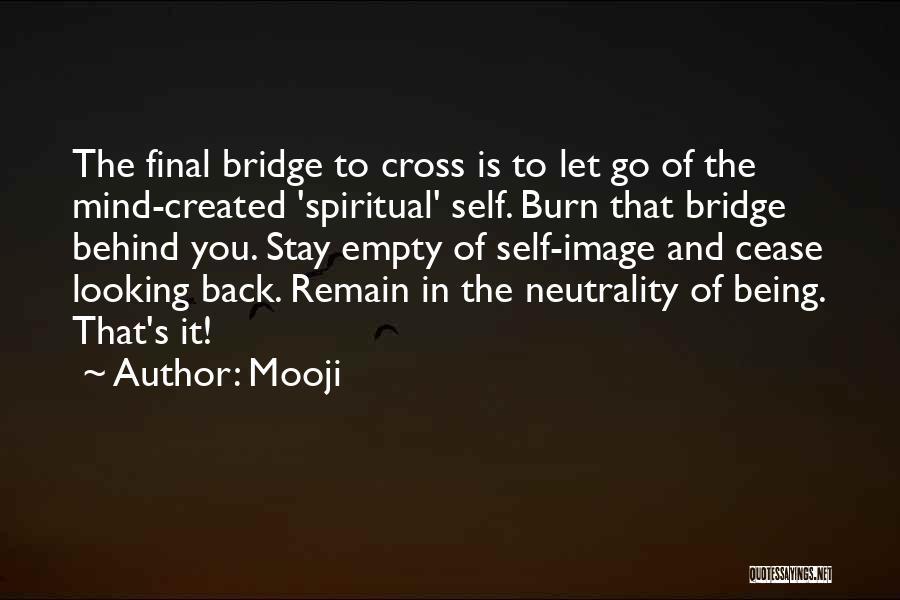Burn A Bridge Quotes By Mooji