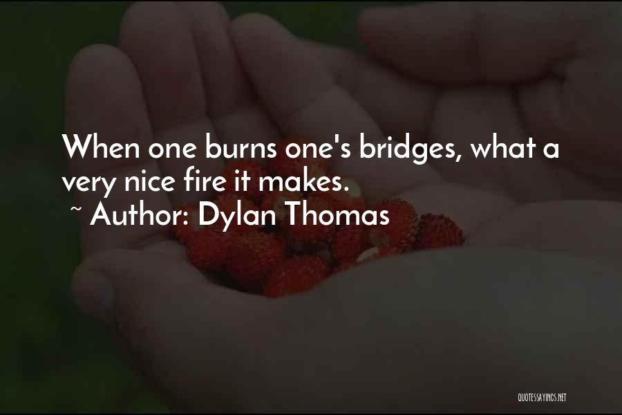 Burns Quotes By Dylan Thomas