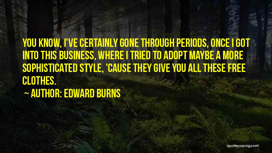 Burns Quotes By Edward Burns