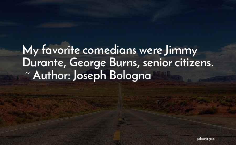 Burns Quotes By Joseph Bologna