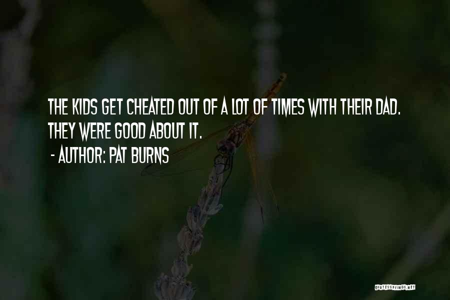 Burns Quotes By Pat Burns