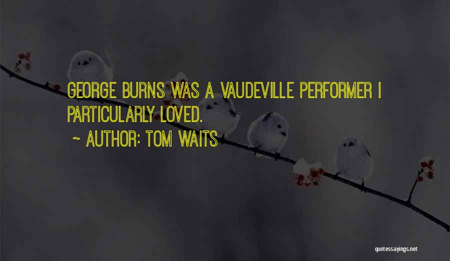 Burns Quotes By Tom Waits