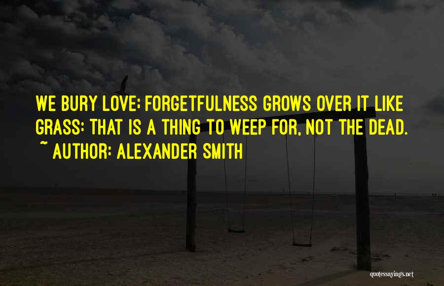 Bury Love Quotes By Alexander Smith