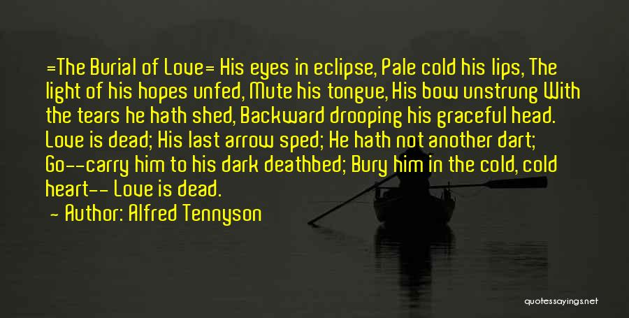 Bury Love Quotes By Alfred Tennyson