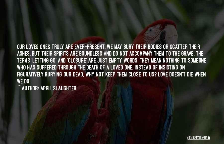 Bury Love Quotes By April Slaughter