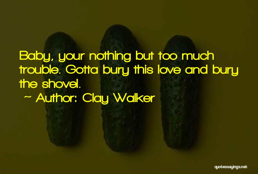 Bury Love Quotes By Clay Walker