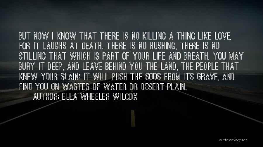 Bury Love Quotes By Ella Wheeler Wilcox