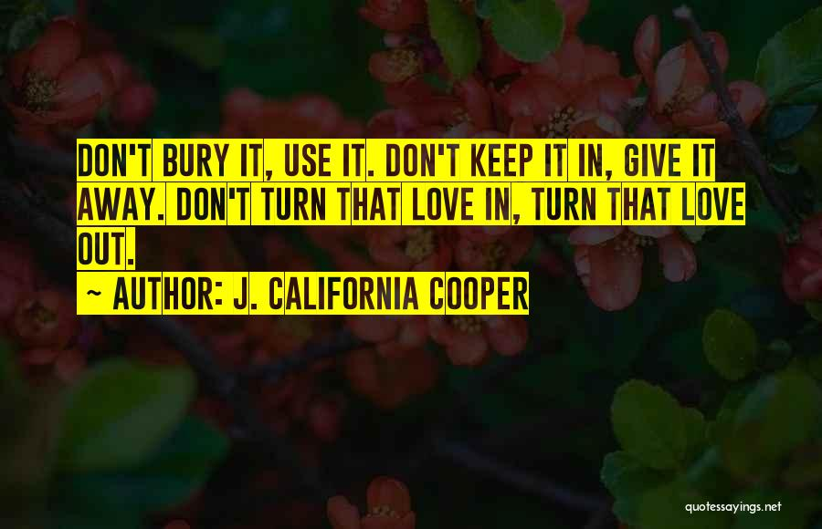 Bury Love Quotes By J. California Cooper