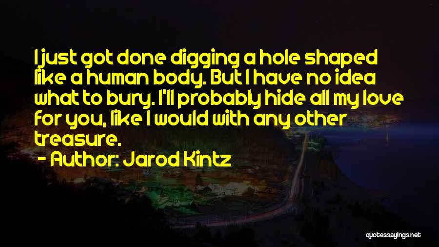 Bury Love Quotes By Jarod Kintz