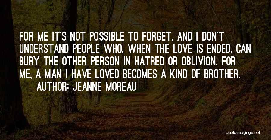 Bury Love Quotes By Jeanne Moreau