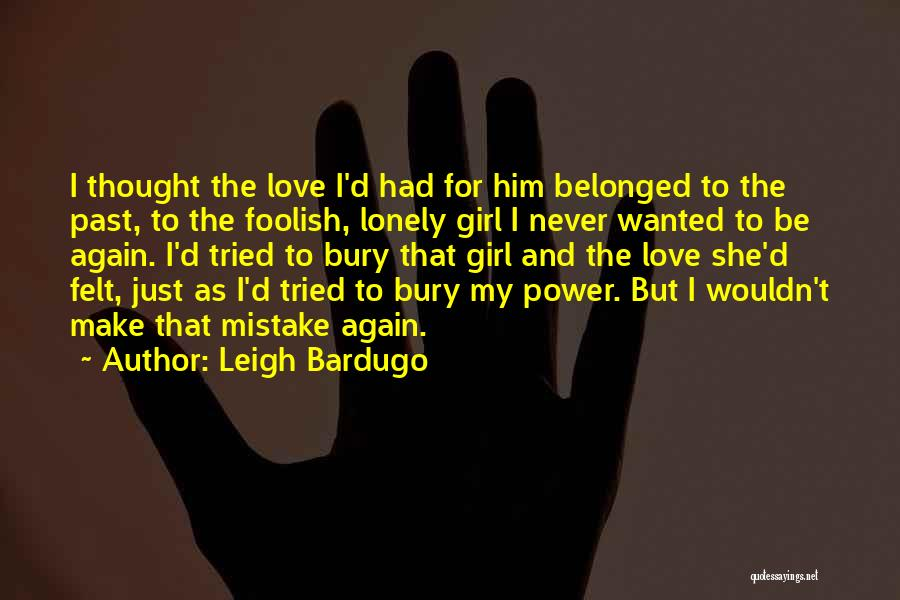 Bury Love Quotes By Leigh Bardugo