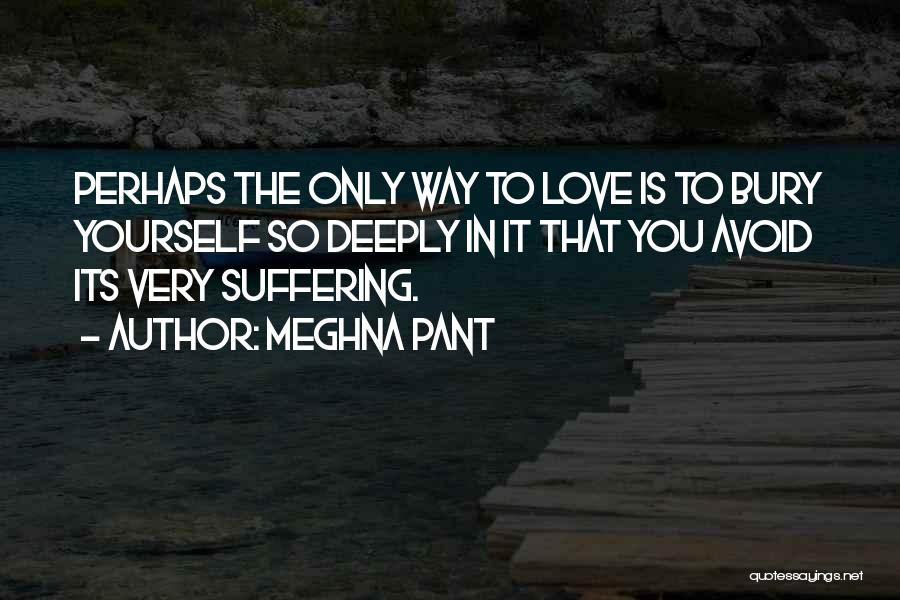 Bury Love Quotes By Meghna Pant