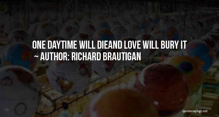 Bury Love Quotes By Richard Brautigan