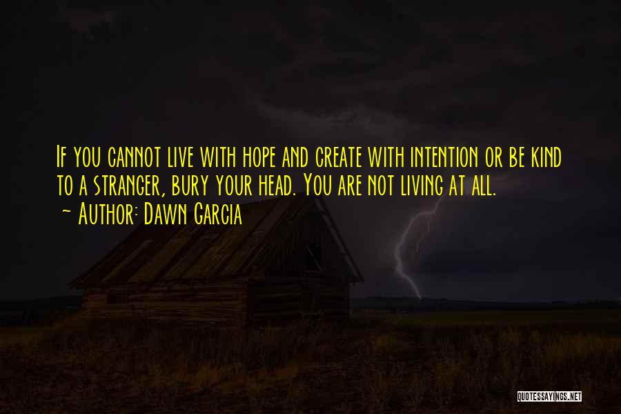 Bury Me A G Quotes By Dawn Garcia