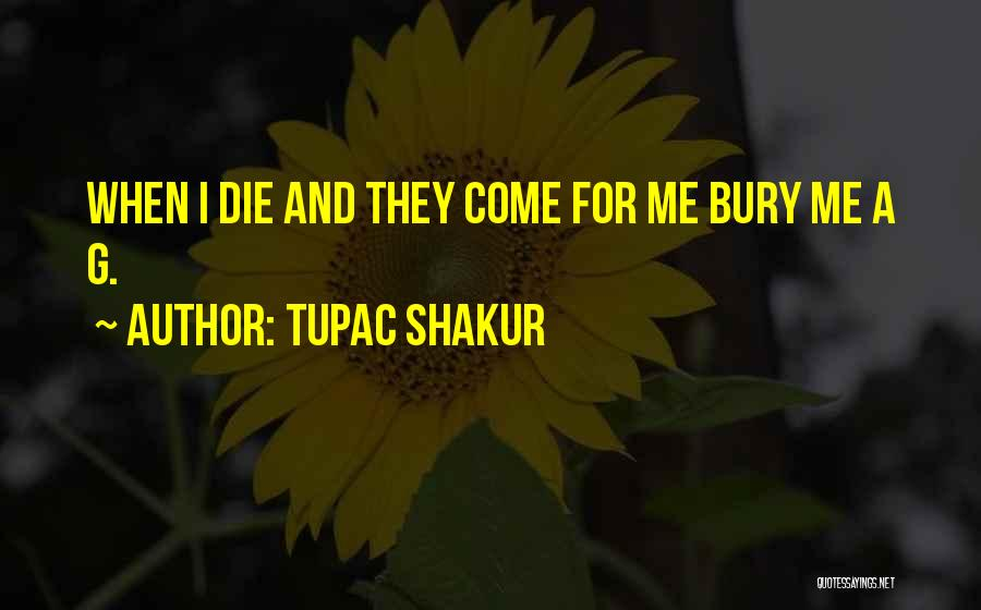 Bury Me A G Quotes By Tupac Shakur