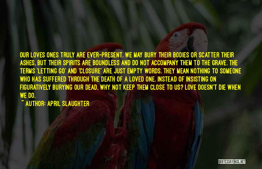Burying A Loved One Quotes By April Slaughter