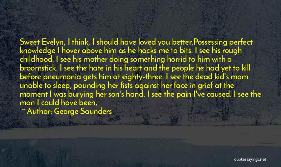 Burying A Loved One Quotes By George Saunders