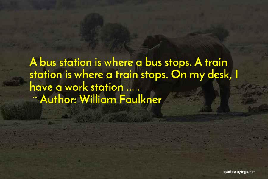 Bus Station Quotes By William Faulkner