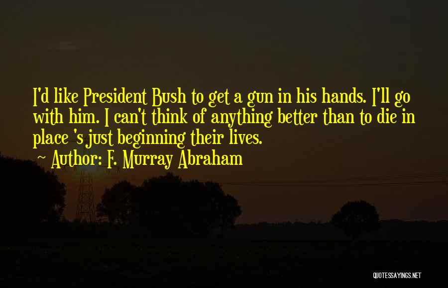 Bush Quotes By F. Murray Abraham