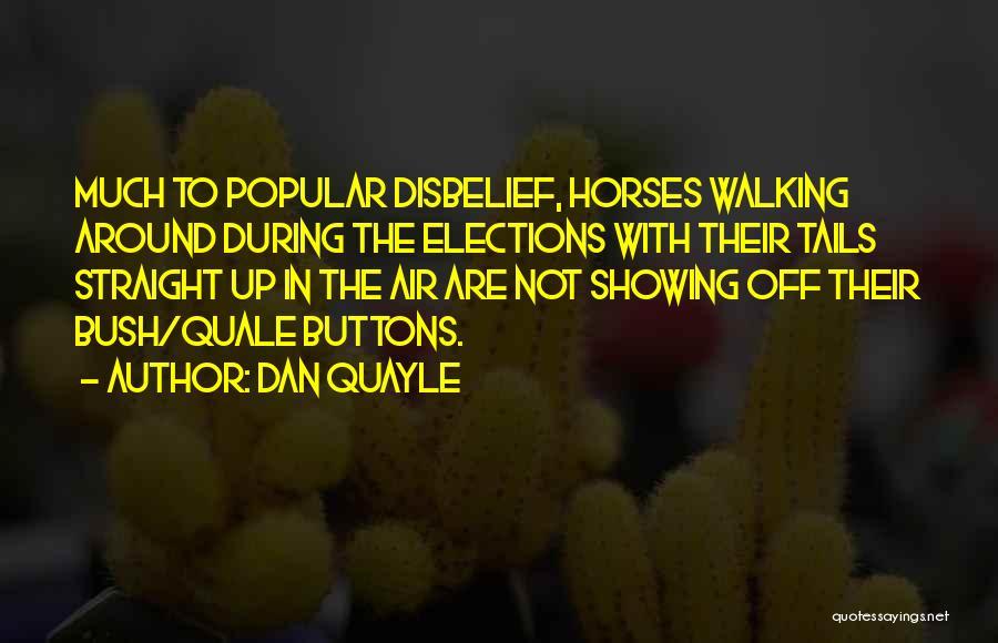 Bush Walking Quotes By Dan Quayle