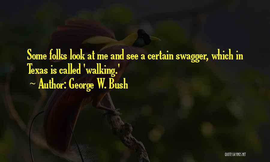 Bush Walking Quotes By George W. Bush