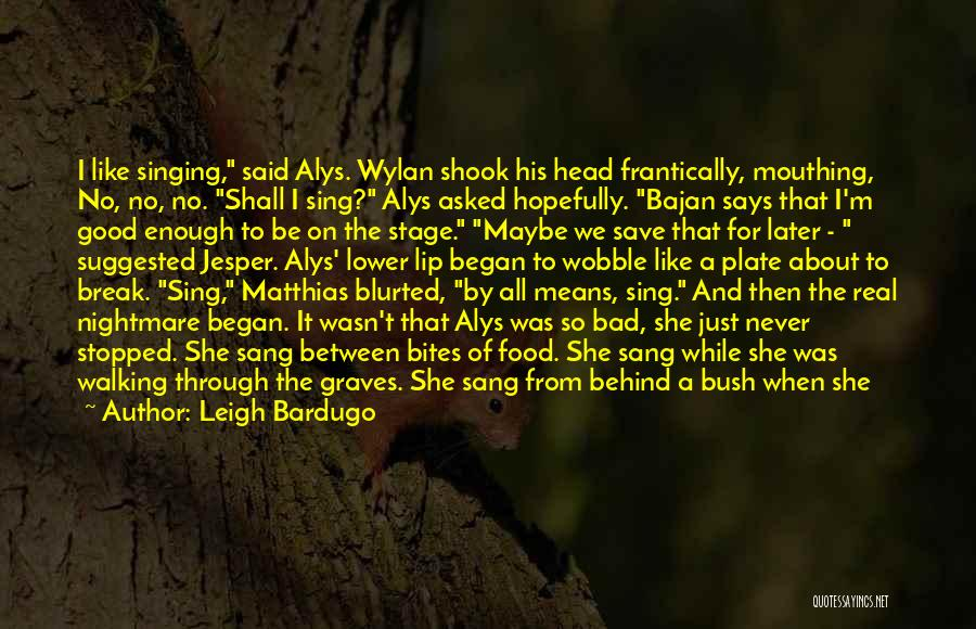 Bush Walking Quotes By Leigh Bardugo