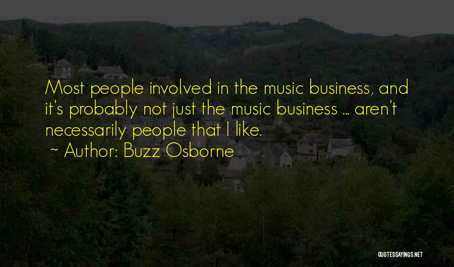 Business And It Quotes By Buzz Osborne