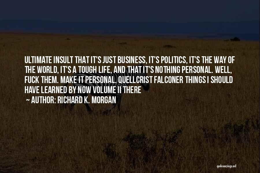 Business And Personal Life Quotes By Richard K. Morgan