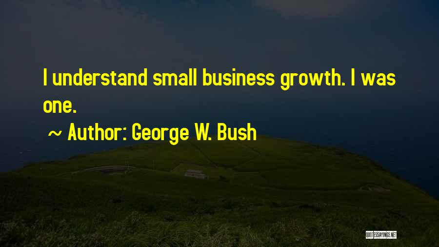 Business Growth Quotes By George W. Bush
