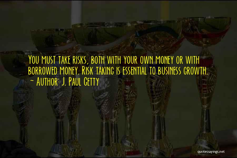 Business Growth Quotes By J. Paul Getty
