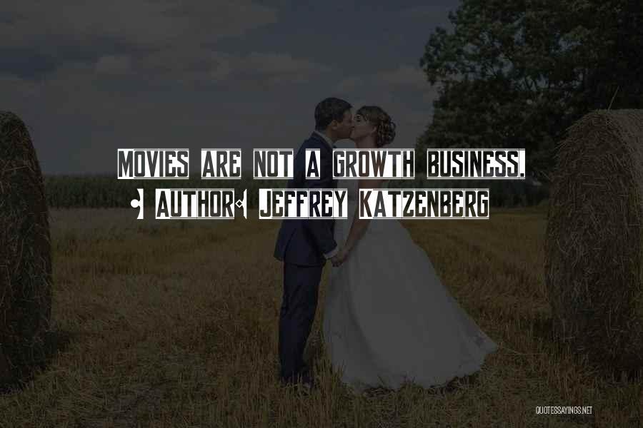 Business Growth Quotes By Jeffrey Katzenberg