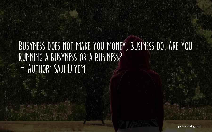 Business Growth Quotes By Saji Ijiyemi