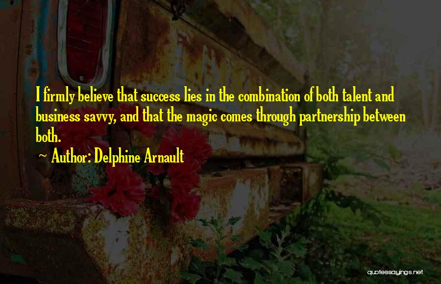 Business Partnership And Success Quotes By Delphine Arnault