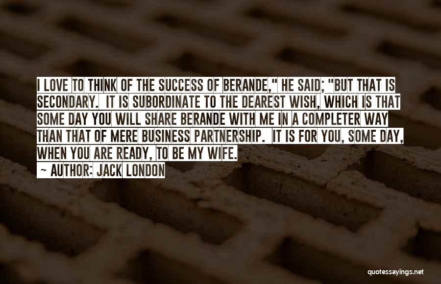Business Partnership And Success Quotes By Jack London