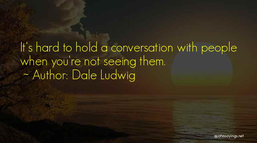 Business Presentations Quotes By Dale Ludwig