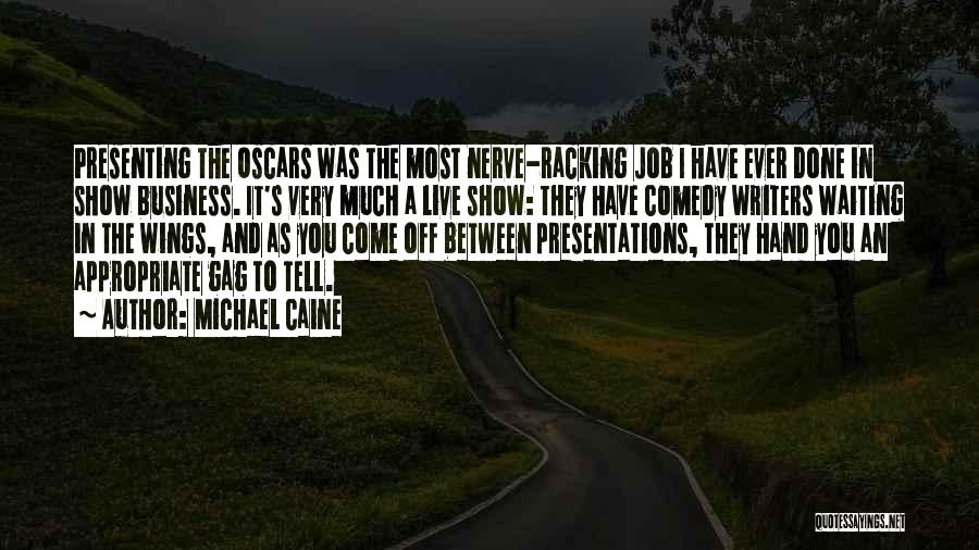 Business Presentations Quotes By Michael Caine