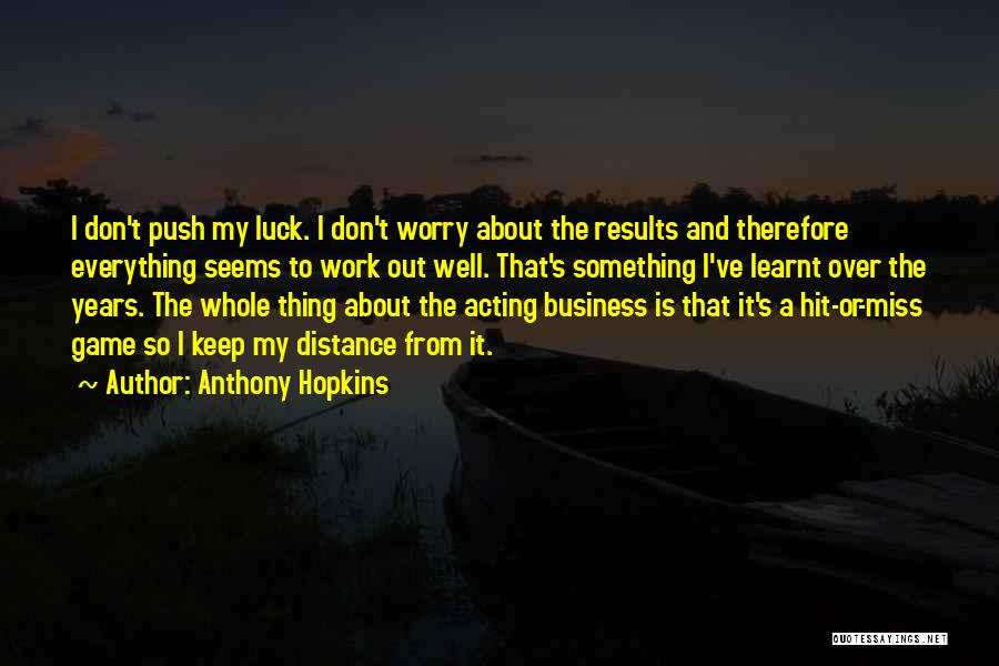 Business Results Quotes By Anthony Hopkins