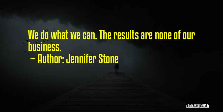 Business Results Quotes By Jennifer Stone