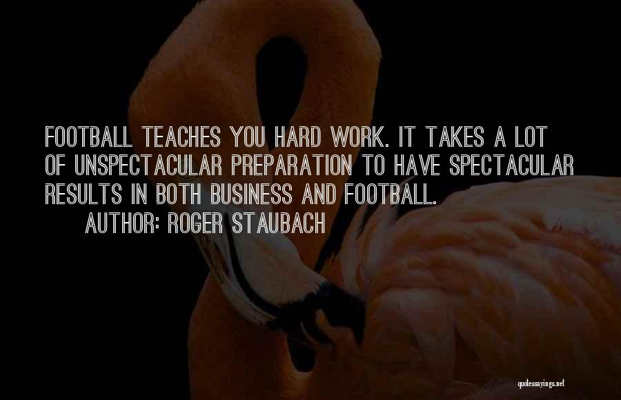 Business Results Quotes By Roger Staubach