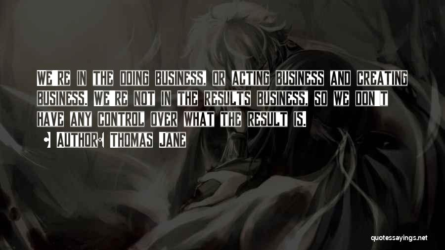 Business Results Quotes By Thomas Jane