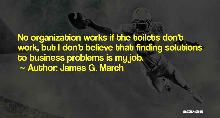 Business Solutions Quotes By James G. March