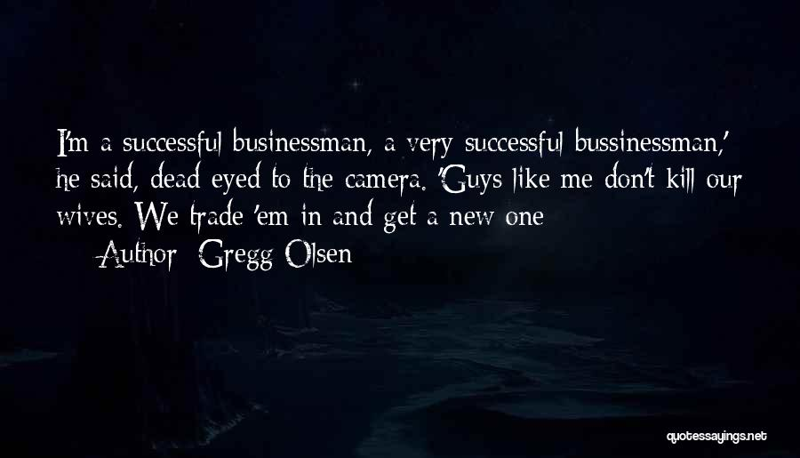 Businessman Quotes By Gregg Olsen