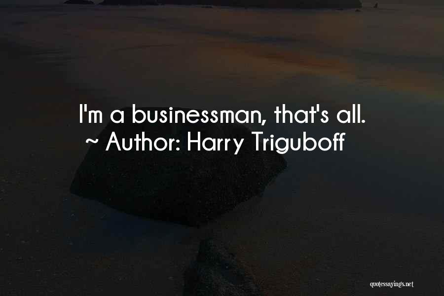 Businessman Quotes By Harry Triguboff